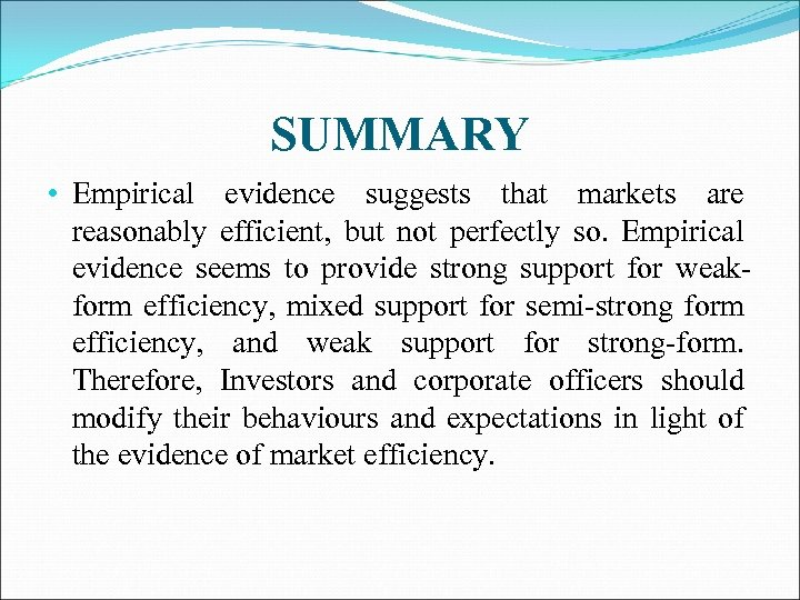 SUMMARY • Empirical evidence suggests that markets are reasonably efficient, but not perfectly so.