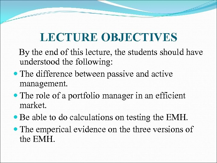 LECTURE OBJECTIVES By the end of this lecture, the students should have understood the
