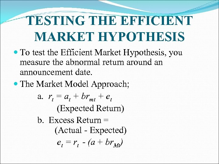 TESTING THE EFFICIENT MARKET HYPOTHESIS To test the Efficient Market Hypothesis, you measure the