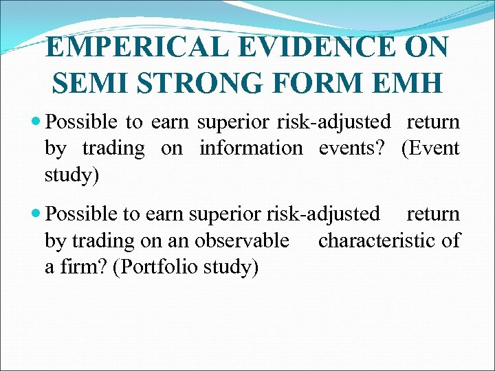 EMPERICAL EVIDENCE ON SEMI STRONG FORM EMH Possible to earn superior risk-adjusted return by