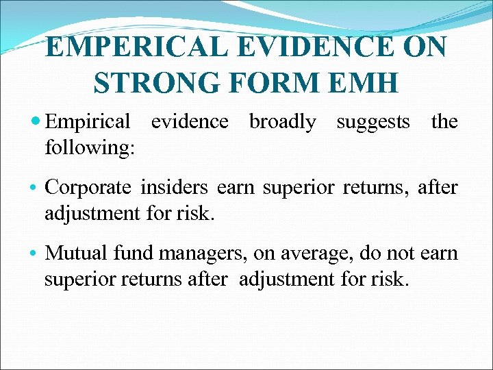 EMPERICAL EVIDENCE ON STRONG FORM EMH Empirical evidence broadly suggests the following: • Corporate