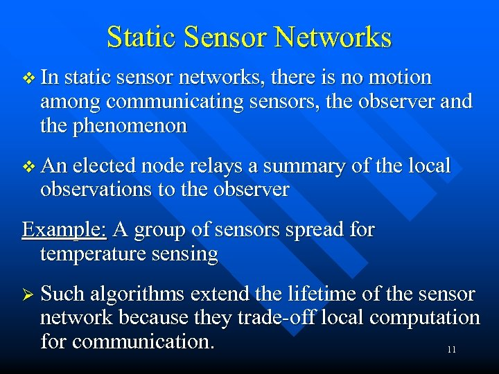 Static Sensor Networks v In static sensor networks, there is no motion among communicating