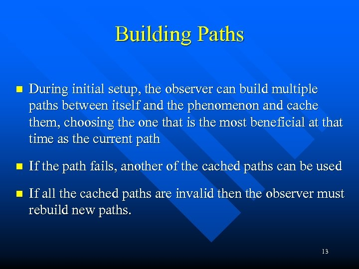 Building Paths n During initial setup, the observer can build multiple paths between itself