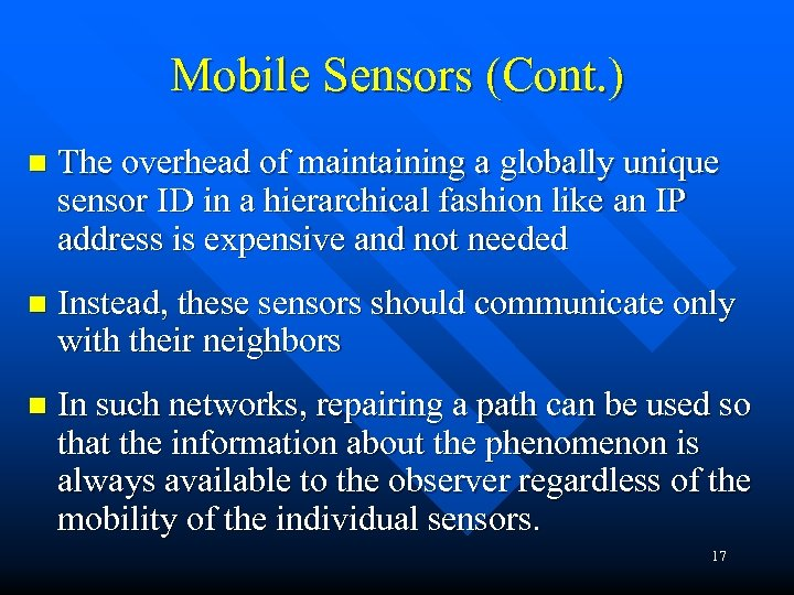 Mobile Sensors (Cont. ) n The overhead of maintaining a globally unique sensor ID