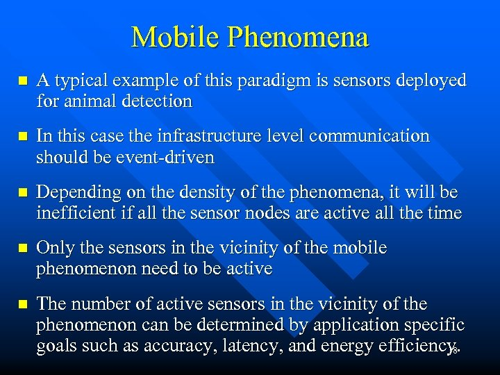 Mobile Phenomena n A typical example of this paradigm is sensors deployed for animal