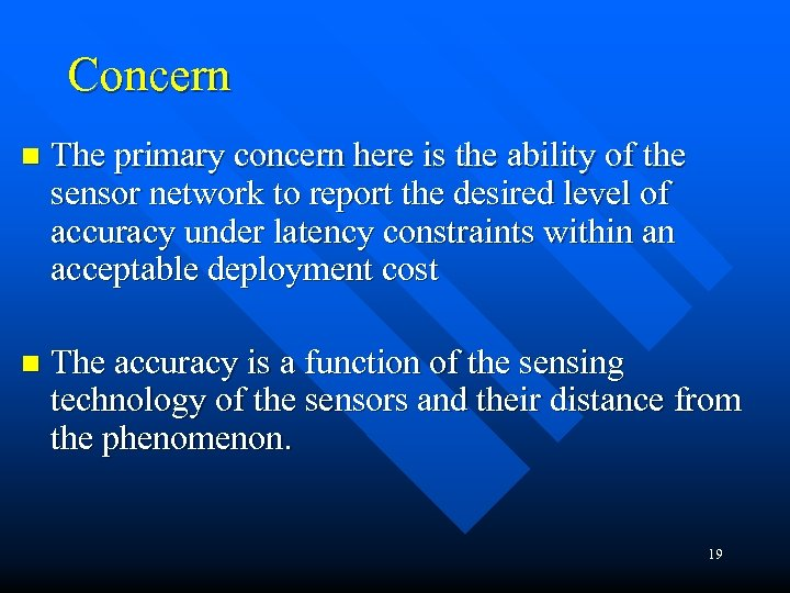 Concern n The primary concern here is the ability of the sensor network to