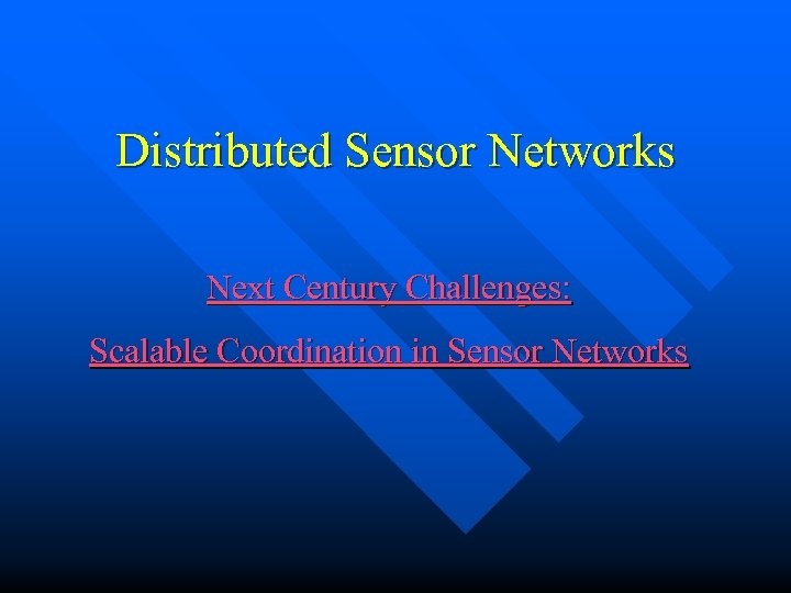Distributed Sensor Networks Next Century Challenges: Scalable Coordination in Sensor Networks