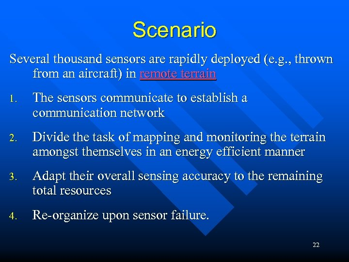 Scenario Several thousand sensors are rapidly deployed (e. g. , thrown from an aircraft)