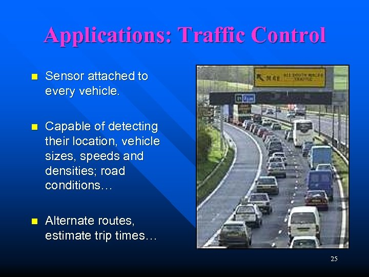 Applications: Traffic Control n Sensor attached to every vehicle. n Capable of detecting their