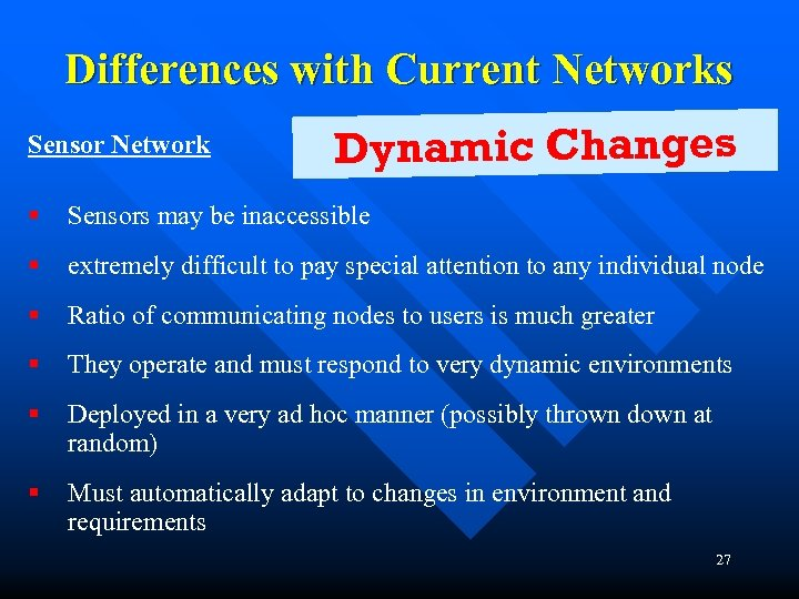 Differences with Current Networks Sensor Network Dynamic Changes § Sensors may be inaccessible §