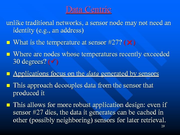 Data Centric unlike traditional networks, a sensor node may not need an identity (e.
