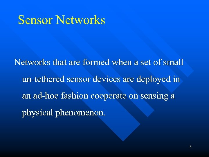 Sensor Networks that are formed when a set of small un-tethered sensor devices are