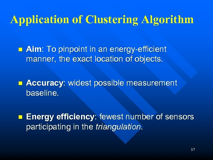 Application of Clustering Algorithm n Aim: To pinpoint in an energy-efficient manner, the exact