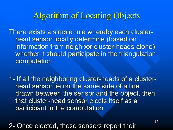 Algorithm of Locating Objects There exists a simple rule whereby each clusterhead sensor locally