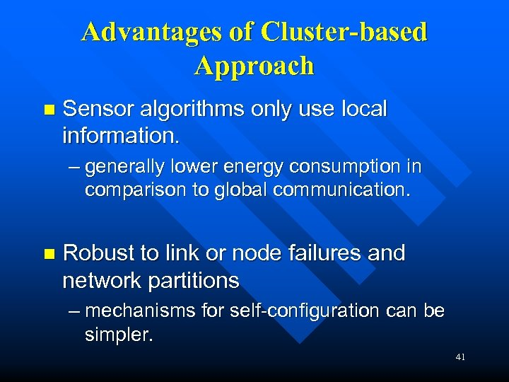 Advantages of Cluster-based Approach n Sensor algorithms only use local information. – generally lower