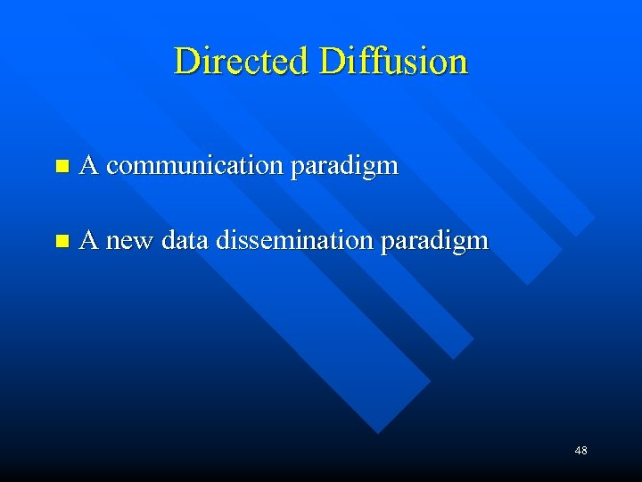 Directed Diffusion n A communication paradigm n A new data dissemination paradigm 48