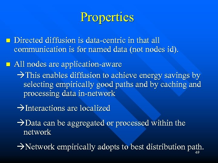 Properties n Directed diffusion is data-centric in that all communication is for named data