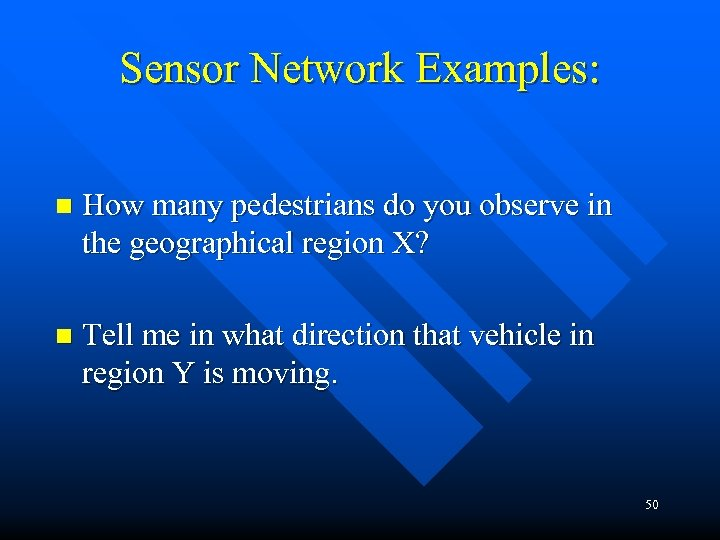 Sensor Network Examples: n How many pedestrians do you observe in the geographical region