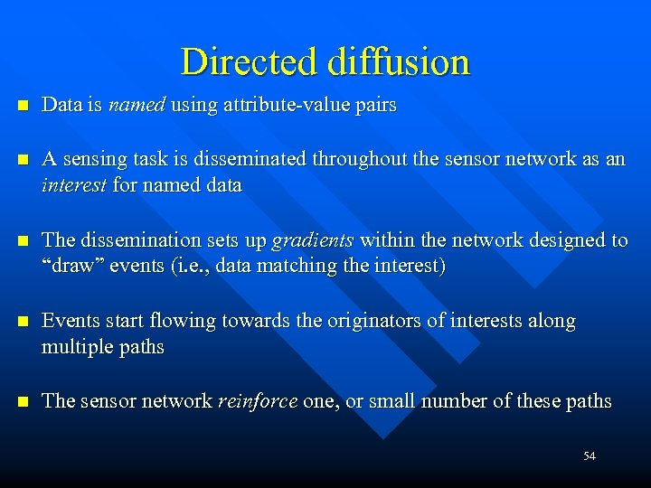 Directed diffusion n Data is named using attribute-value pairs n A sensing task is