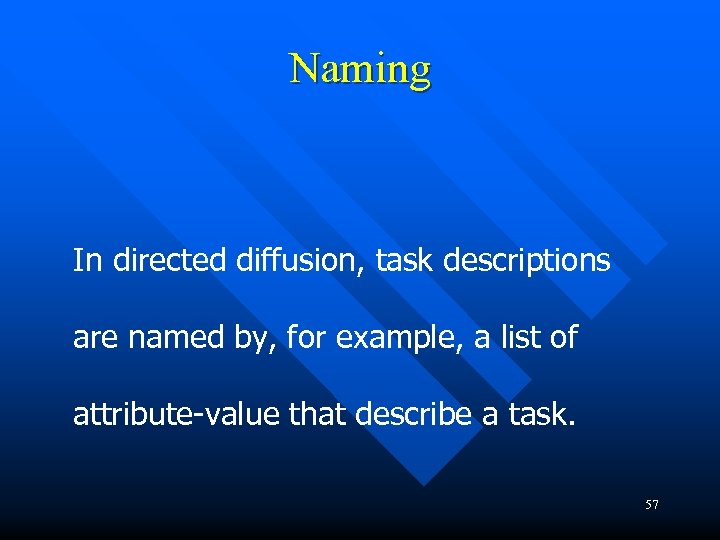 Naming In directed diffusion, task descriptions are named by, for example, a list of