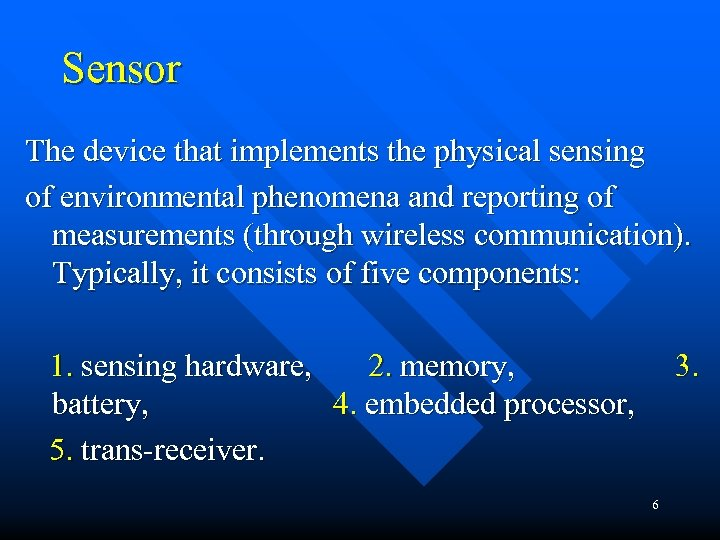 Sensor The device that implements the physical sensing of environmental phenomena and reporting of