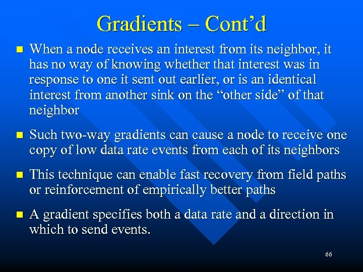 Gradients – Cont'd n When a node receives an interest from its neighbor, it