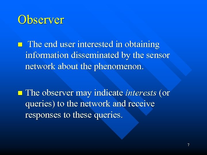 Observer n The end user interested in obtaining information disseminated by the sensor network