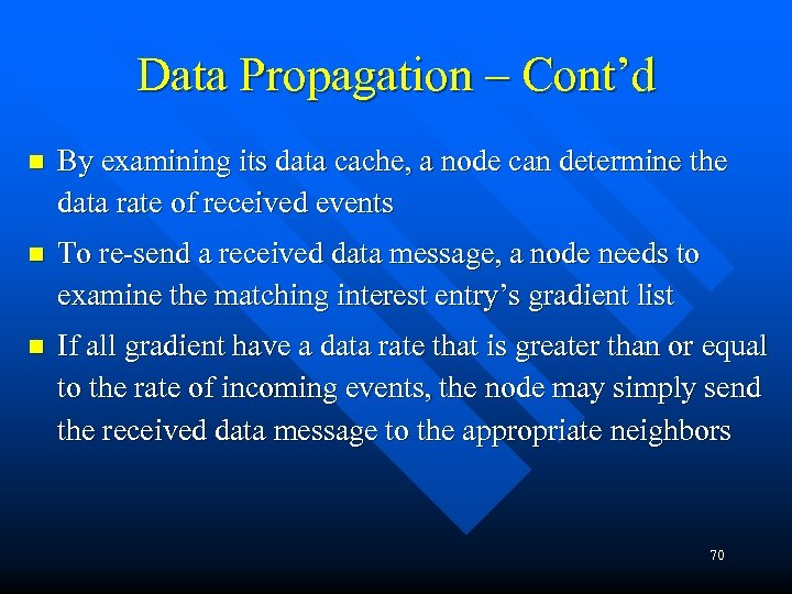 Data Propagation – Cont'd n By examining its data cache, a node can determine