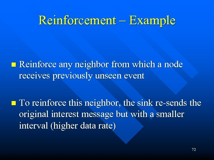 Reinforcement – Example n Reinforce any neighbor from which a node receives previously unseen
