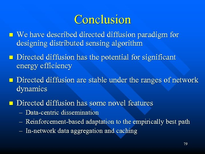 Conclusion n We have described directed diffusion paradigm for designing distributed sensing algorithm n