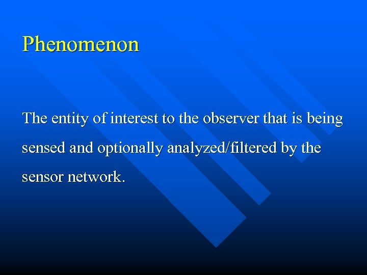 Phenomenon The entity of interest to the observer that is being sensed and optionally