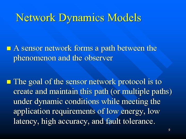 Network Dynamics Models n A sensor network forms a path between the phenomenon and