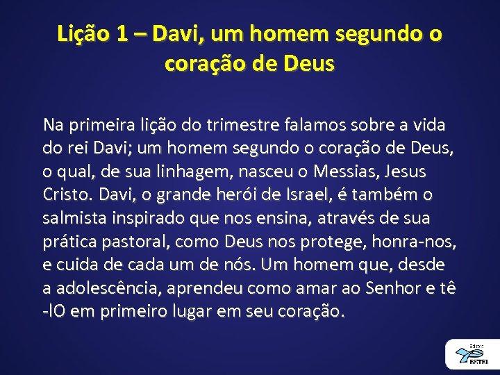 Lição 1 – Davi, um homem segundo o coração de Deus Na primeira lição
