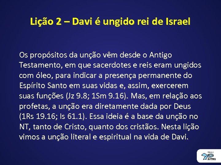 Lição 2 – Davi é ungido rei de Israel Os propósitos da unção vêm