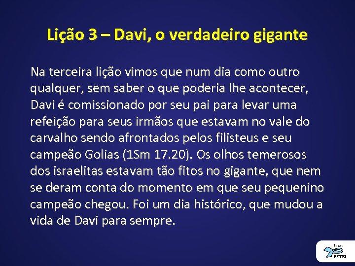 Lição 3 – Davi, o verdadeiro gigante Na terceira lição vimos que num dia