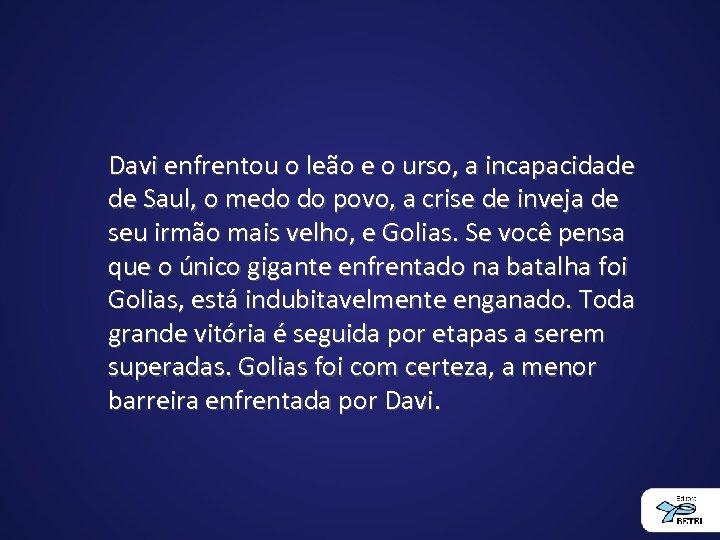 Davi enfrentou o leão e o urso, a incapacidade de Saul, o medo do