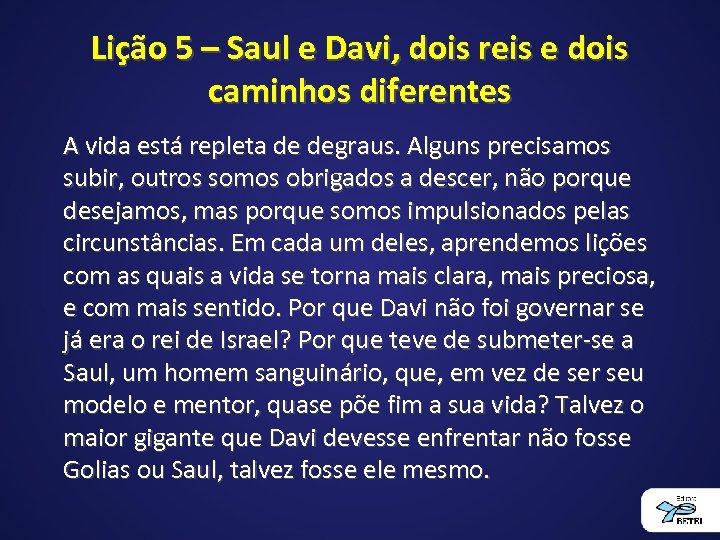 Lição 5 – Saul e Davi, dois reis e dois caminhos diferentes A vida