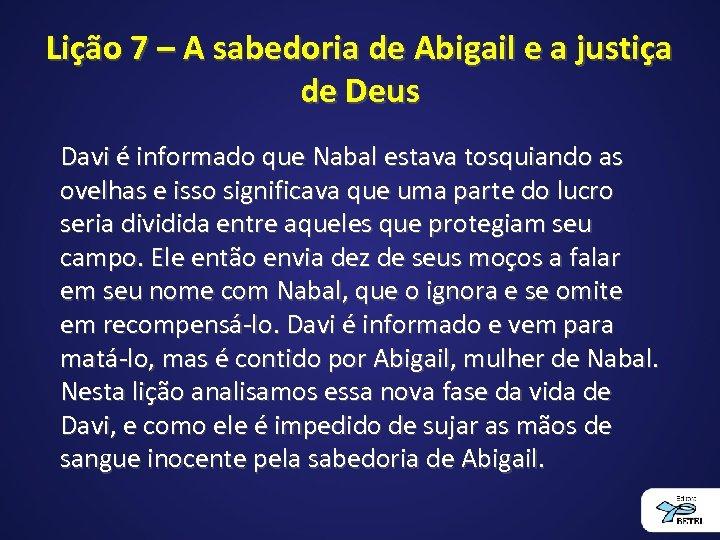 Lição 7 – A sabedoria de Abigail e a justiça de Deus Davi é