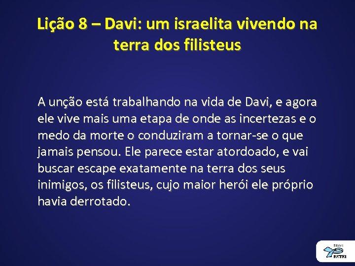 Lição 8 – Davi: um israelita vivendo na terra dos filisteus A unção está