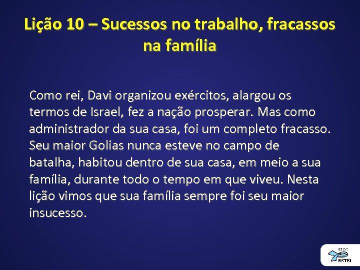 Lição 10 – Sucessos no trabalho, fracassos na família Como rei, Davi organizou exércitos,