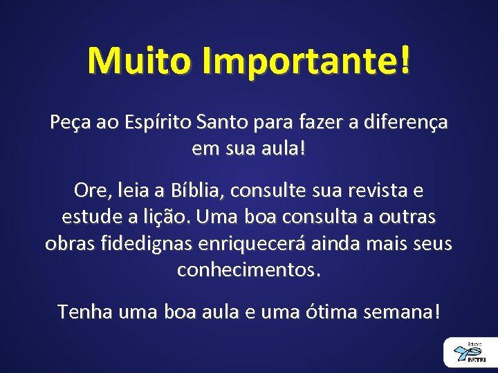 Muito Importante! Peça ao Espírito Santo para fazer a diferença em sua aula! Ore,