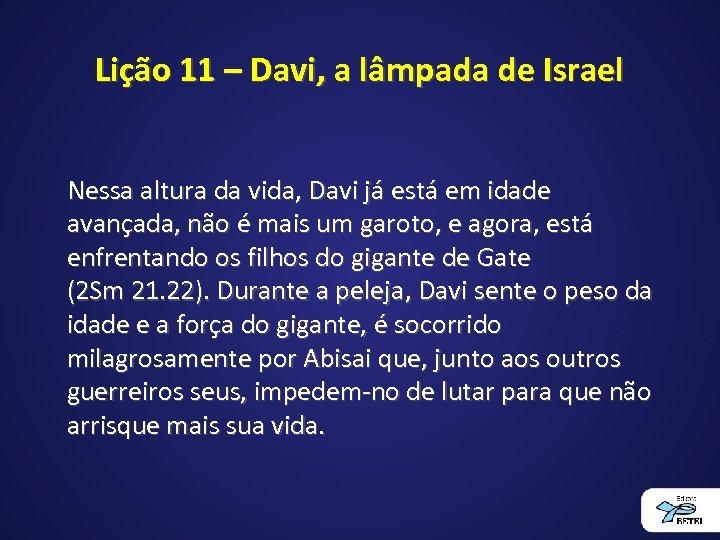 Lição 11 – Davi, a lâmpada de Israel Nessa altura da vida, Davi já