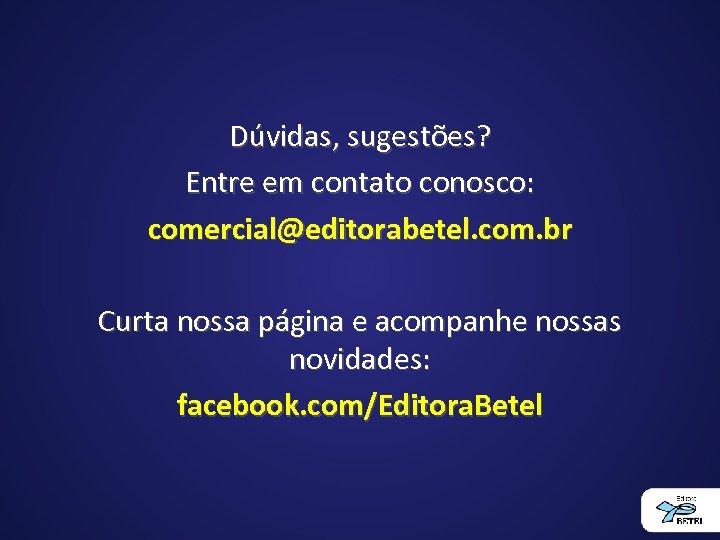 Dúvidas, sugestões? Entre em contato conosco: comercial@editorabetel. com. br Curta nossa página e acompanhe