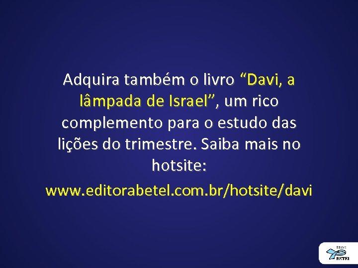 """Adquira também o livro """"Davi, a lâmpada de Israel"""", um rico complemento para o"""