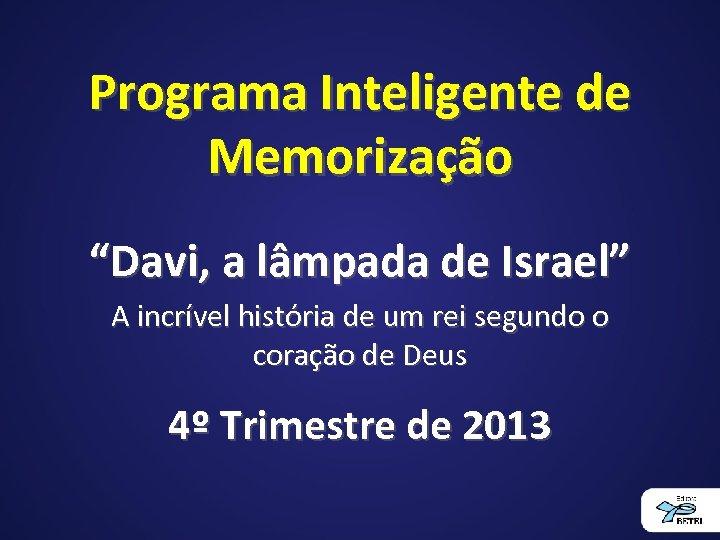 """Programa Inteligente de Memorização """"Davi, a lâmpada de Israel"""" A incrível história de um"""