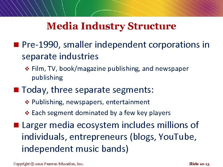 Media Industry Structure n Pre-1990, smaller independent corporations in separate industries v Film, TV,
