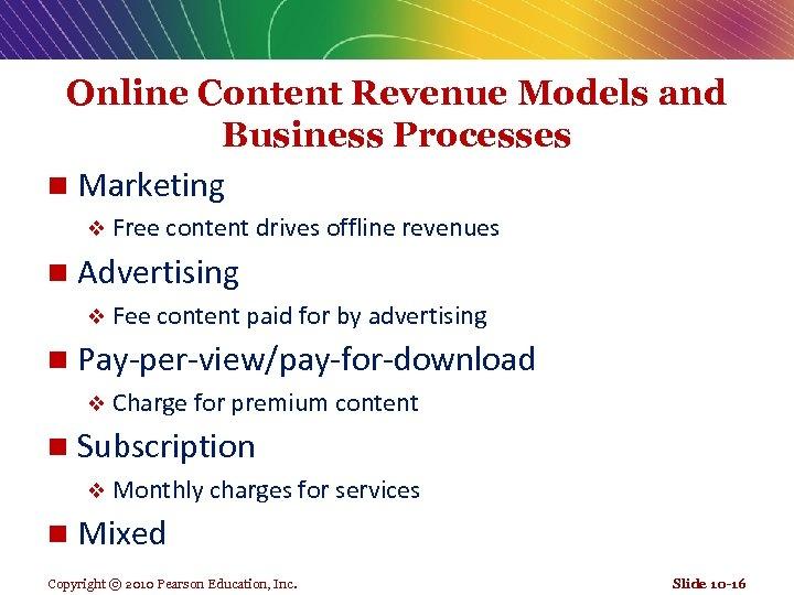 Online Content Revenue Models and Business Processes n Marketing v Free content drives offline