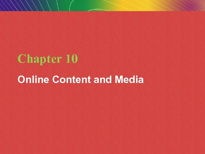 Chapter 10 Online Content and Media Copyright © 2009 Pearson Education, Inc. Slide 10