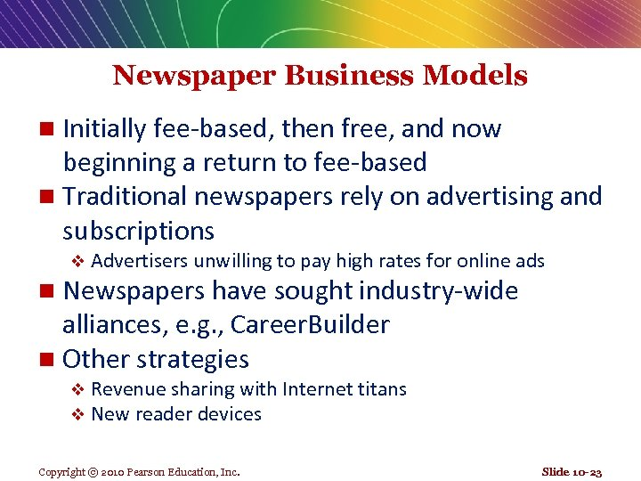 Newspaper Business Models Initially fee-based, then free, and now beginning a return to fee-based