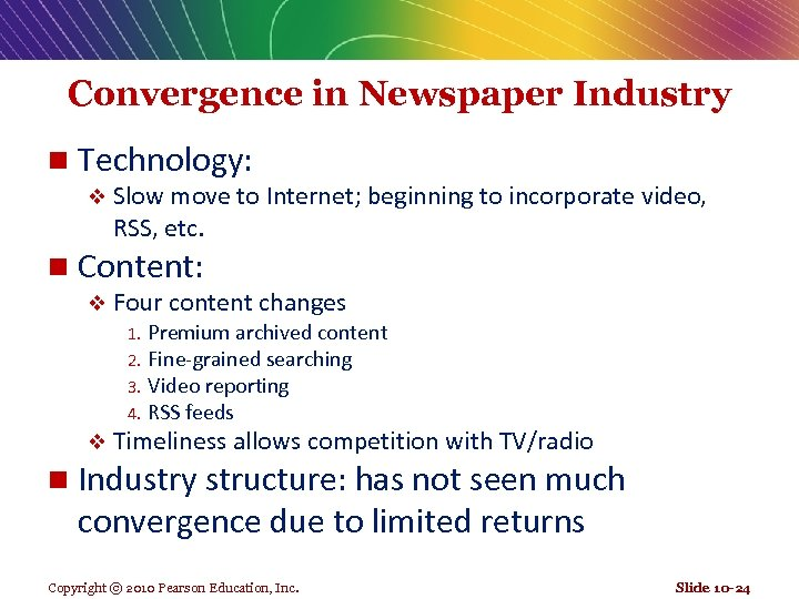 Convergence in Newspaper Industry n Technology: v Slow move to Internet; beginning to incorporate